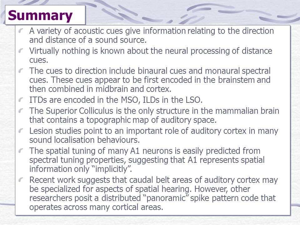 Summary A variety of acoustic cues give information relating to the direction and distance of a sound source.