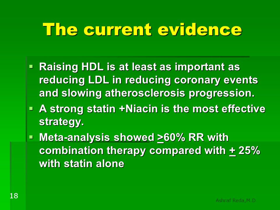 The current evidence Raising HDL is at least as important as reducing LDL in reducing coronary events and slowing atherosclerosis progression.