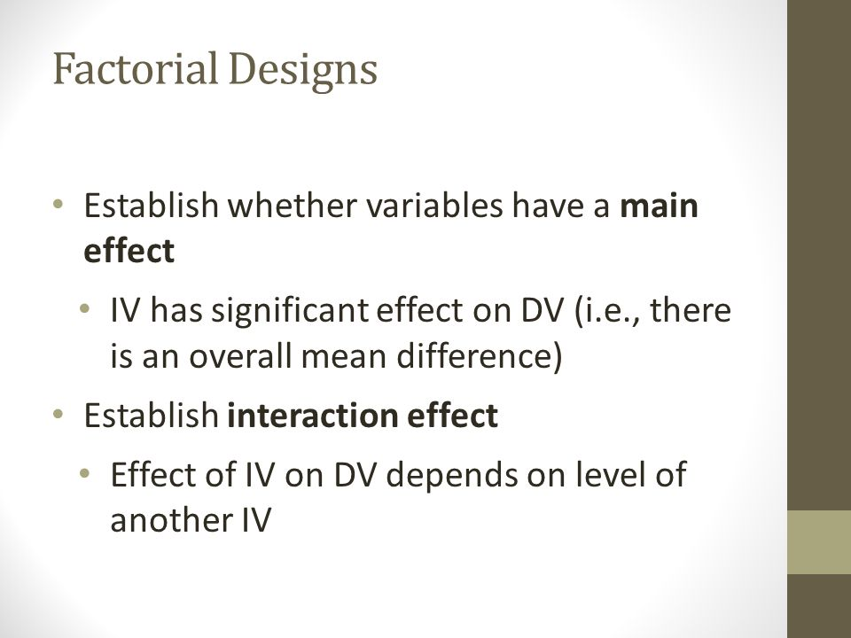 Factorial Designs Establish whether variables have a main effect