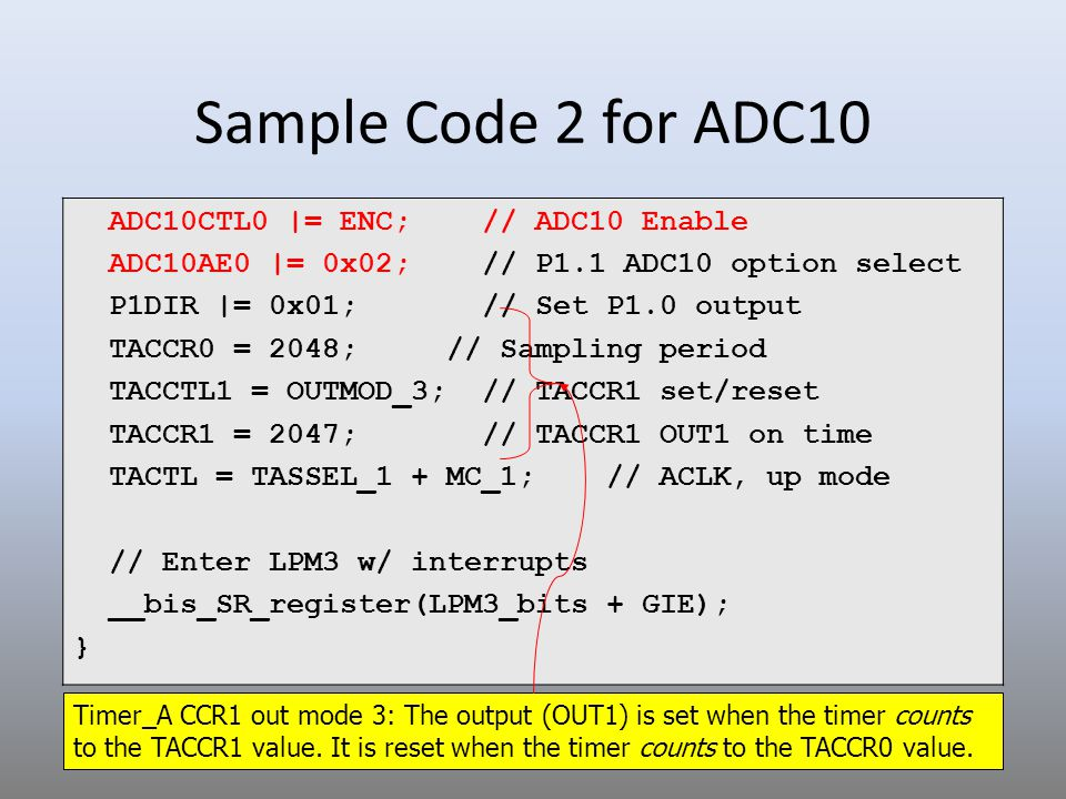Sample Code 2 for ADC10 ADC10CTL0 |= ENC; // ADC10 Enable