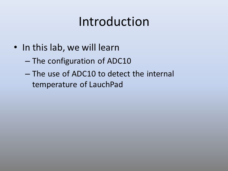 Introduction In this lab, we will learn The configuration of ADC10