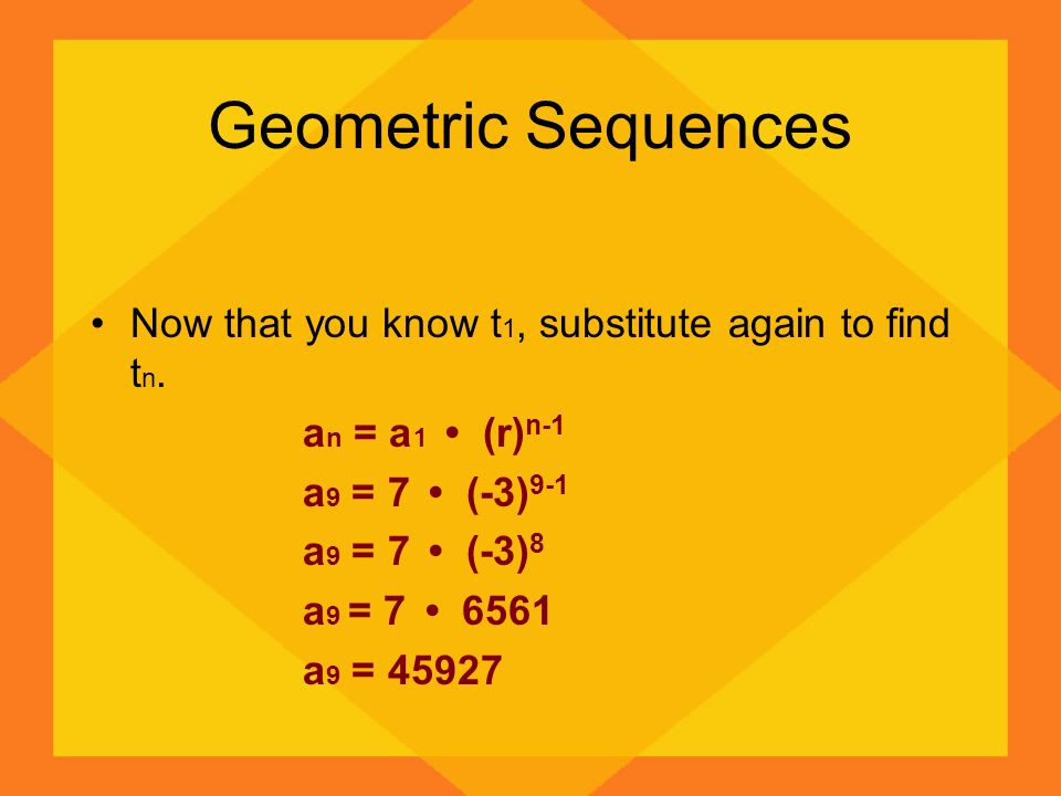 Geometric Sequences Now that you know t1, substitute again to find tn.