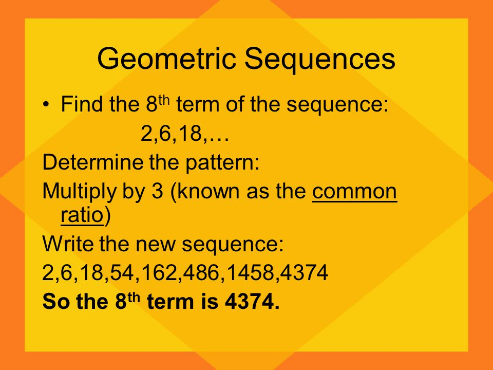 Geometric Sequences Find the 8th term of the sequence: 2,6,18,…