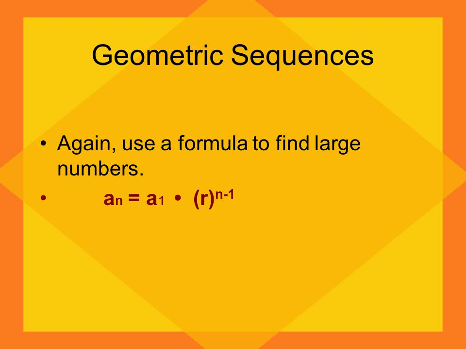 Geometric Sequences Again, use a formula to find large numbers.