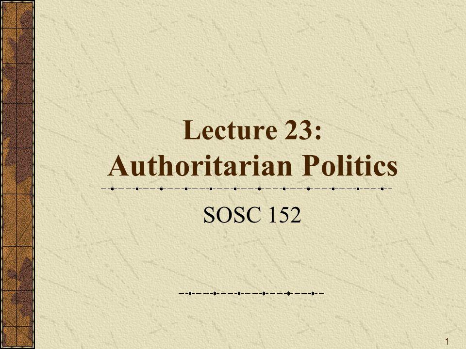 Lecture 23: Authoritarian Politics