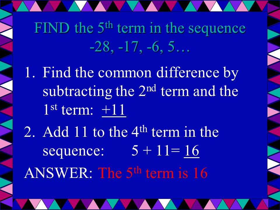 FIND the 5th term in the sequence -28, -17, -6, 5…
