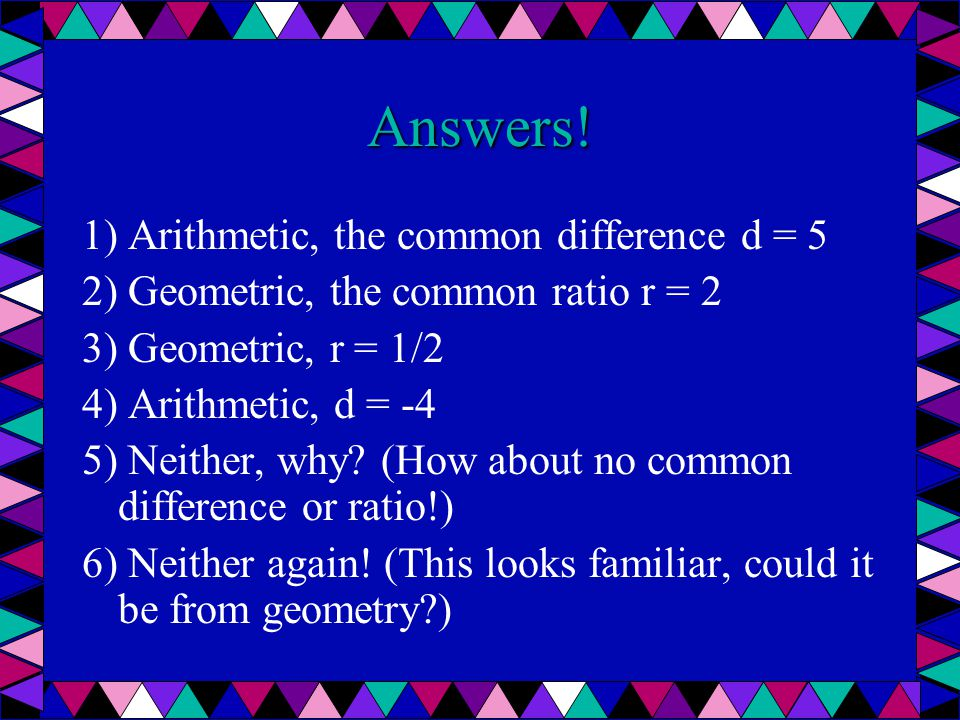 Answers! 1) Arithmetic, the common difference d = 5