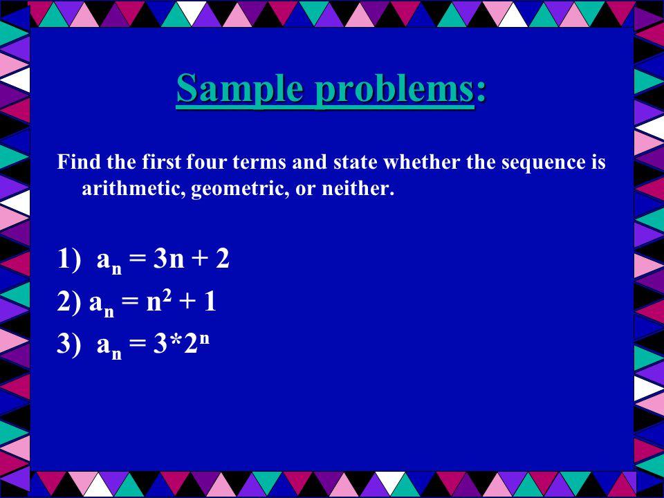 Sample problems: 1) an = 3n + 2 2) an = n2 + 1 3) an = 3*2n