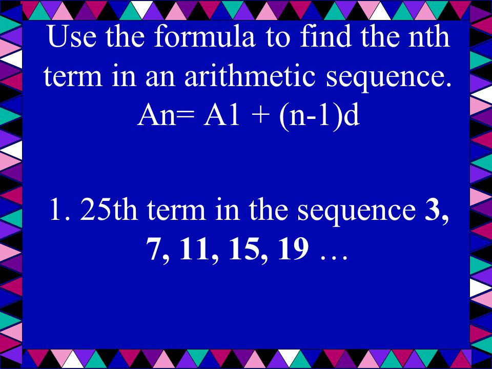 1. 25th term in the sequence 3, 7, 11, 15, 19 …