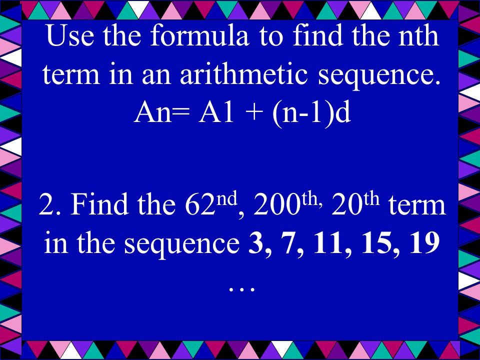 2. Find the 62nd, 200th, 20th term in the sequence 3, 7, 11, 15, 19 …
