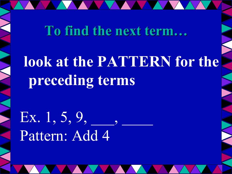 look at the PATTERN for the preceding terms