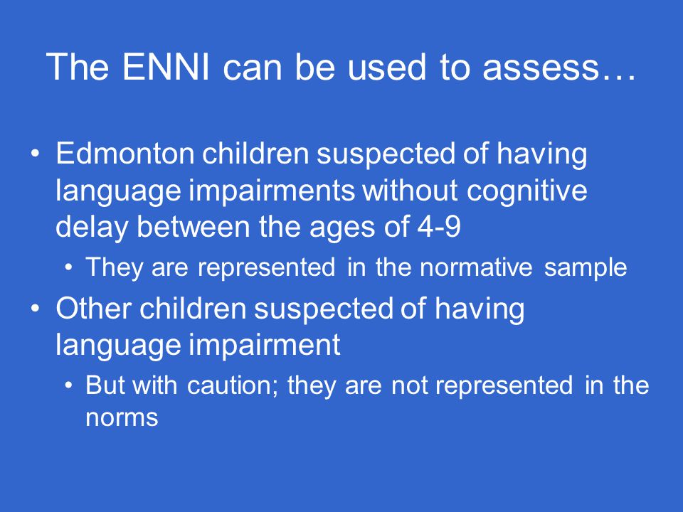 The ENNI can be used to assess…