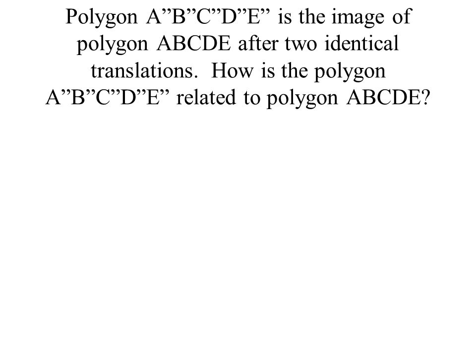 Polygon A B C D E is the image of polygon ABCDE after two identical translations.