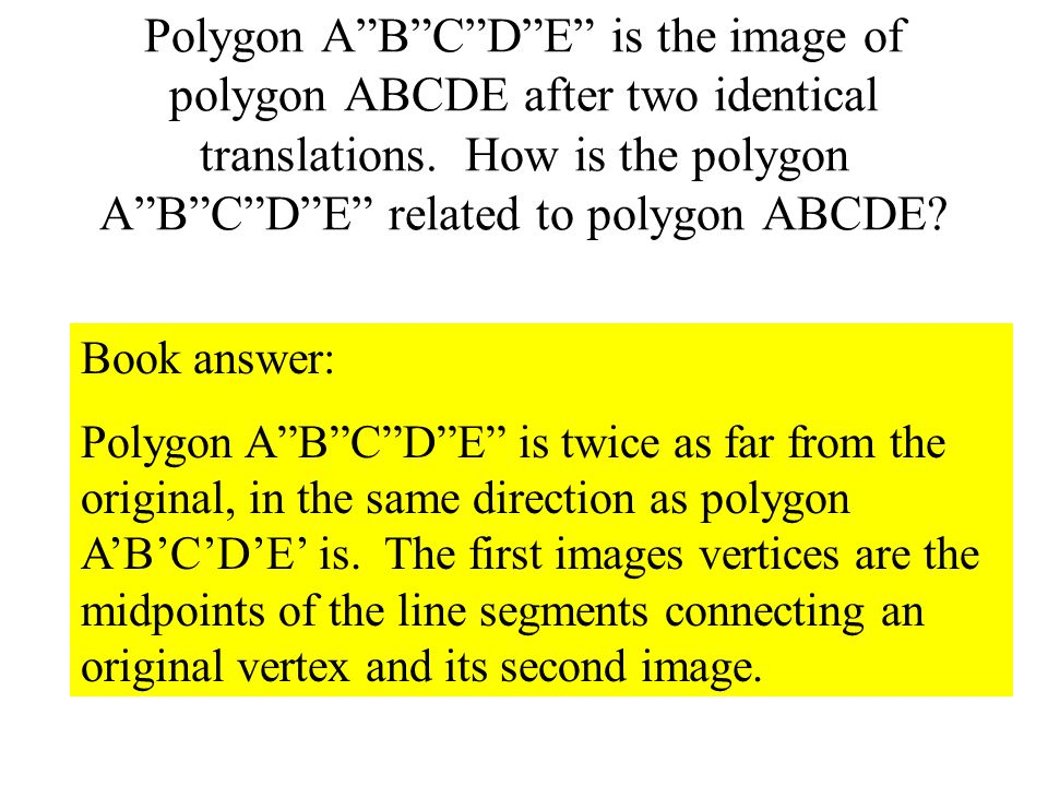 Polygon A B C D E is the image of polygon ABCDE after two identical translations. How is the polygon A B C D E related to polygon ABCDE