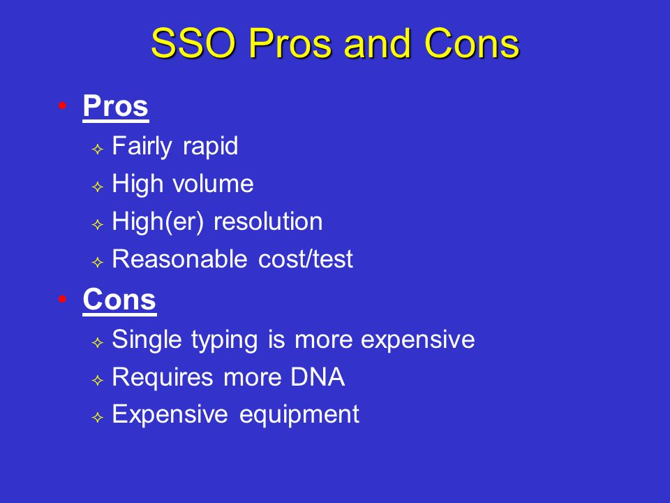 SSO Pros and Cons Pros Cons Fairly rapid High volume