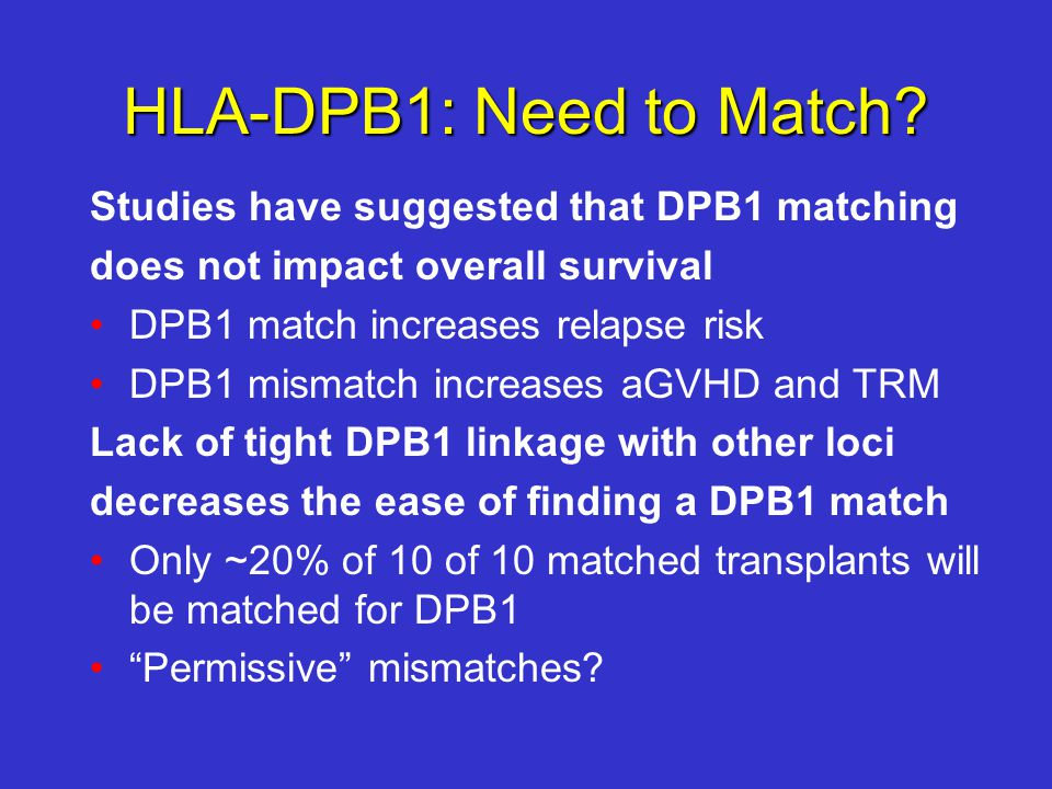 HLA-DPB1: Need to Match Studies have suggested that DPB1 matching