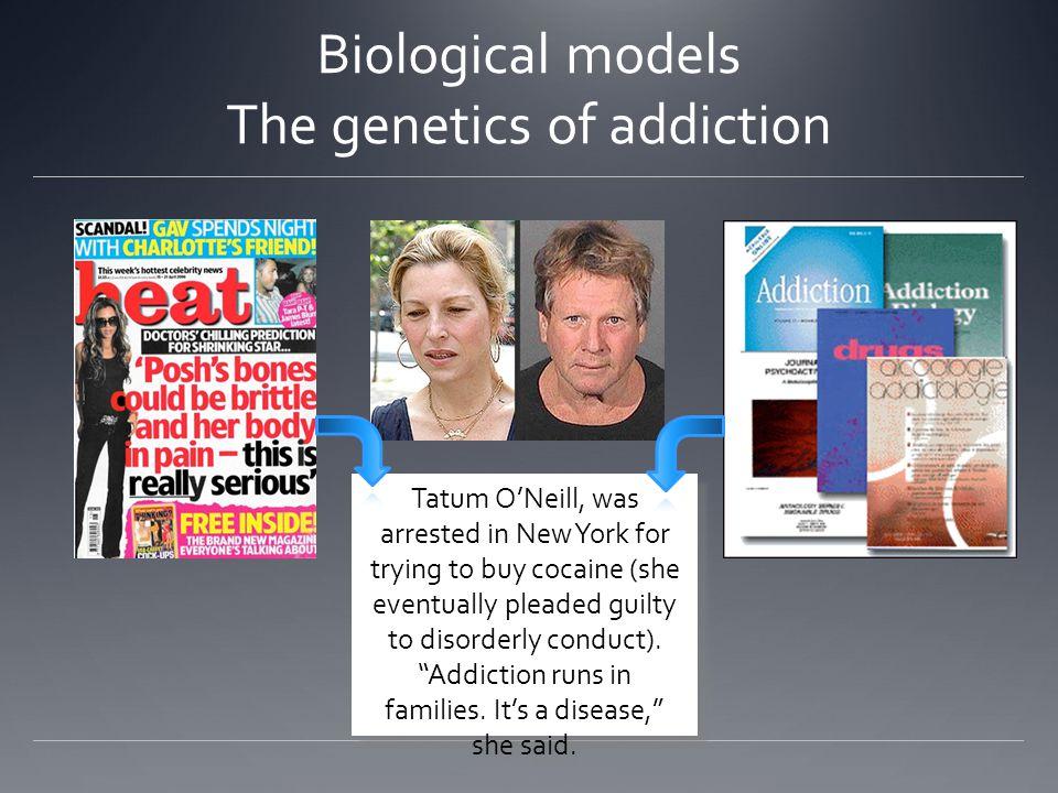 Biological models The genetics of addiction