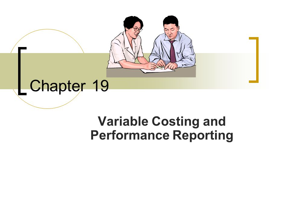 Variable Costing and Performance Reporting