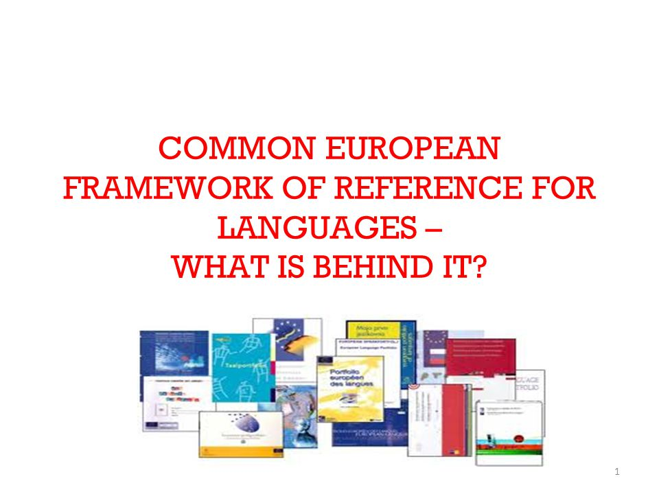 COMMON EUROPEAN FRAMEWORK OF REFERENCE FOR LANGUAGES – WHAT IS BEHIND IT