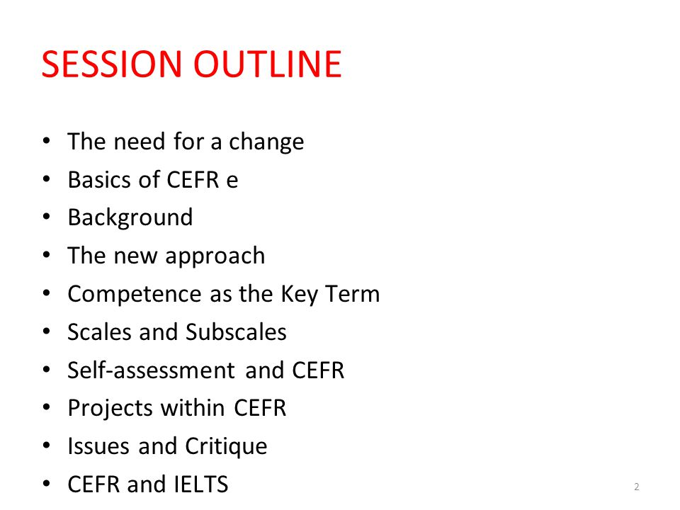 SESSION OUTLINE The need for a change Basics of CEFR e Background