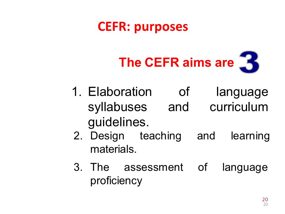 CEFR: purposes 3 The CEFR aims are