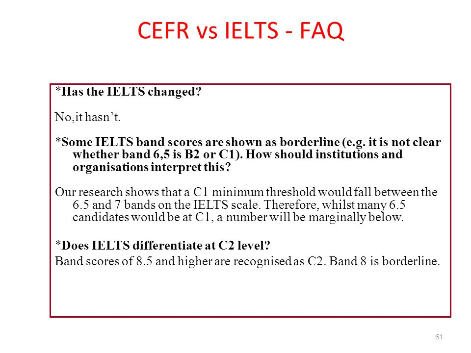 CEFR vs IELTS - FAQ *Has the IELTS changed No,it hasn't.