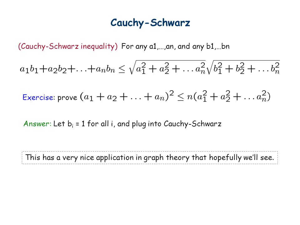 Cauchy-Schwarz (Cauchy-Schwarz inequality) For any a1,…,an, and any b1,…bn. Exercise: prove.