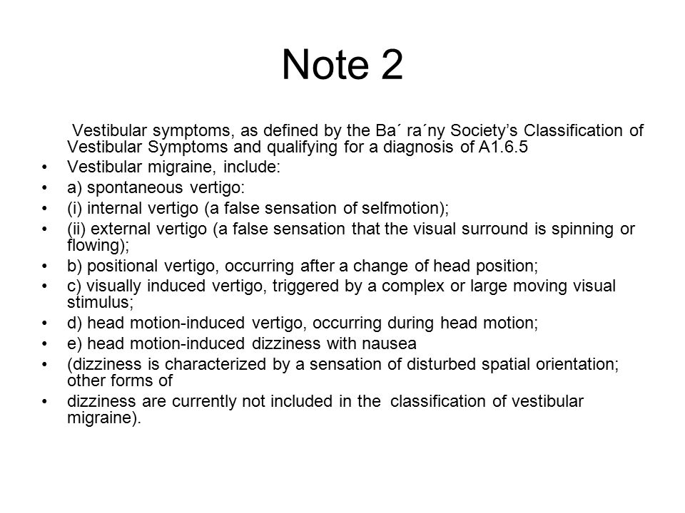 Note 2 Vestibular symptoms, as defined by the Ba´ ra´ny Society's Classification of Vestibular Symptoms and qualifying for a diagnosis of A1.6.5.