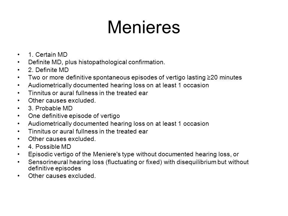 Menieres 1. Certain MD. Definite MD, plus histopathological confirmation. 2. Definite MD.