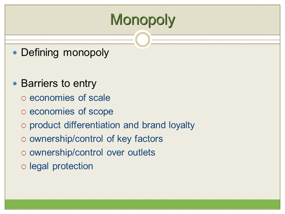 Monopoly Defining monopoly Barriers to entry economies of scale