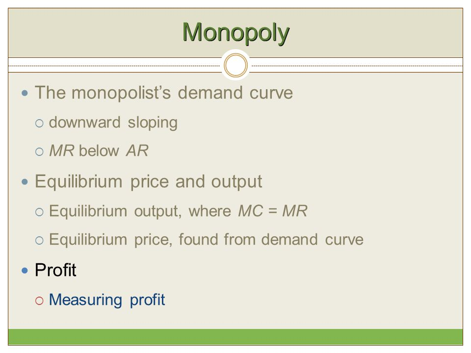 Monopoly The monopolist's demand curve Equilibrium price and output