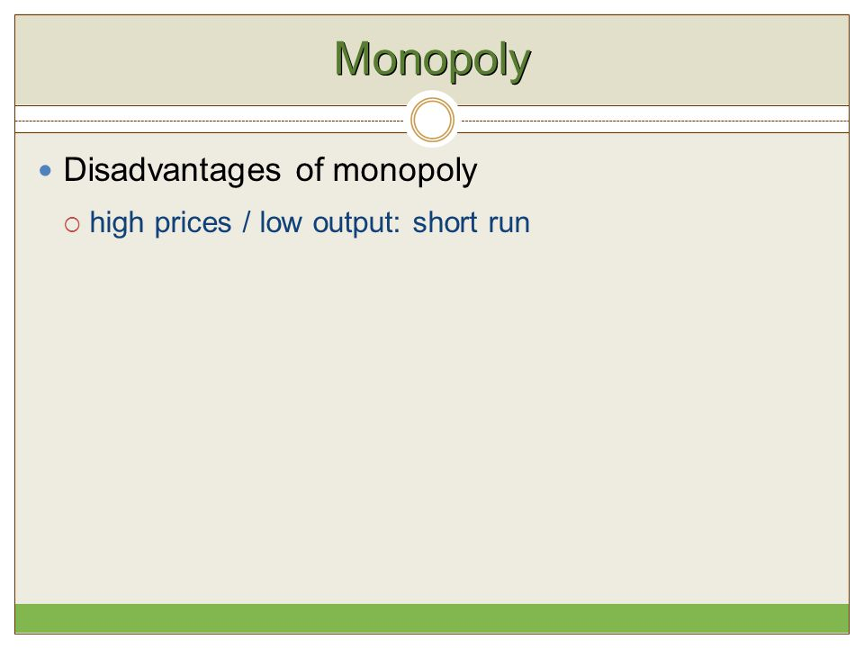 Monopoly Disadvantages of monopoly high prices / low output: short run