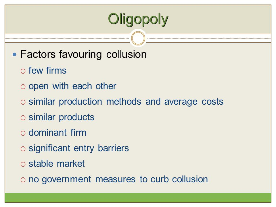 Oligopoly Factors favouring collusion few firms open with each other