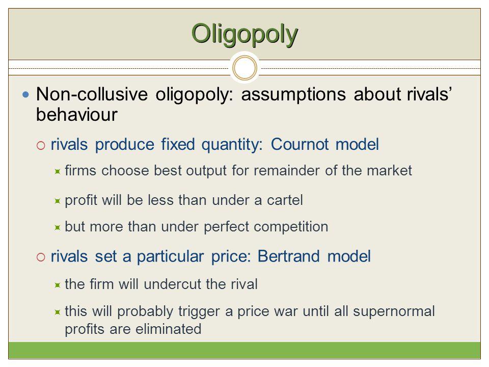 Oligopoly Non-collusive oligopoly: assumptions about rivals' behaviour
