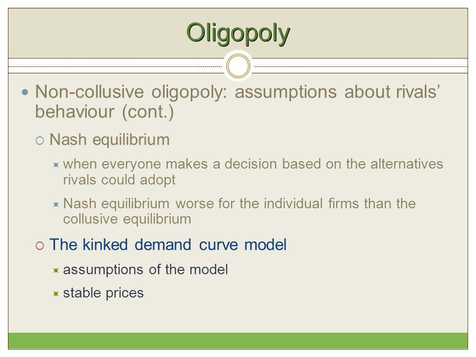 Oligopoly Non-collusive oligopoly: assumptions about rivals' behaviour (cont.) Nash equilibrium.