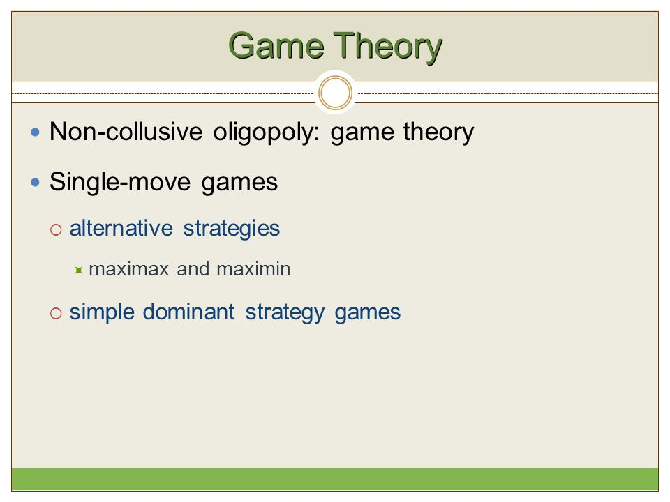 Game Theory Non-collusive oligopoly: game theory Single-move games