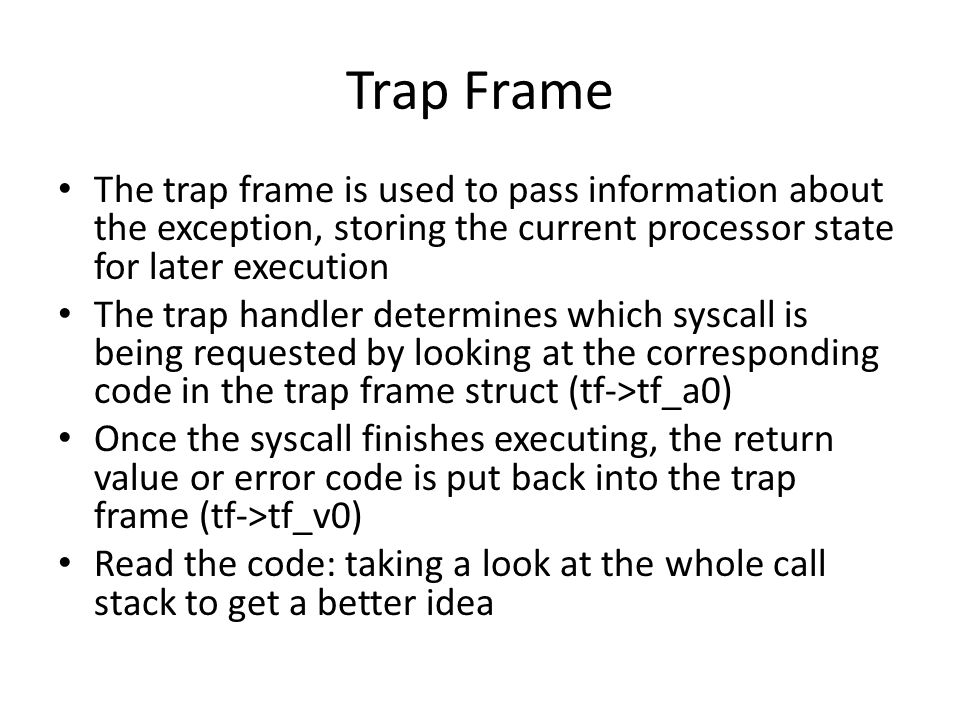 Trap Frame The trap frame is used to pass information about the exception, storing the current processor state for later execution.