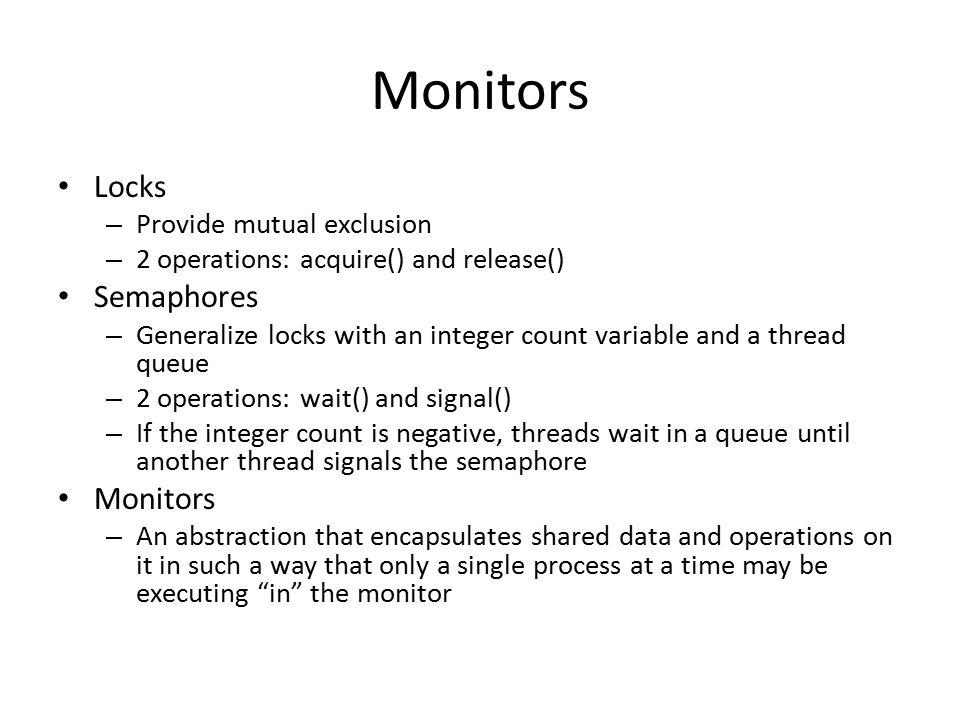Monitors Locks Semaphores Monitors Provide mutual exclusion