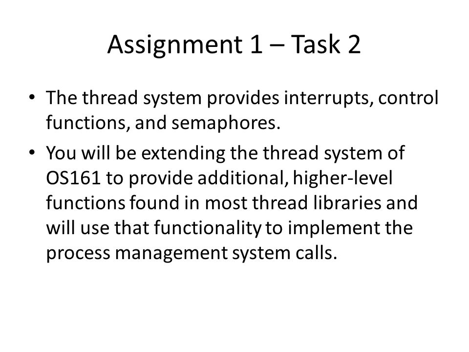 Assignment 1 – Task 2 The thread system provides interrupts, control functions, and semaphores.
