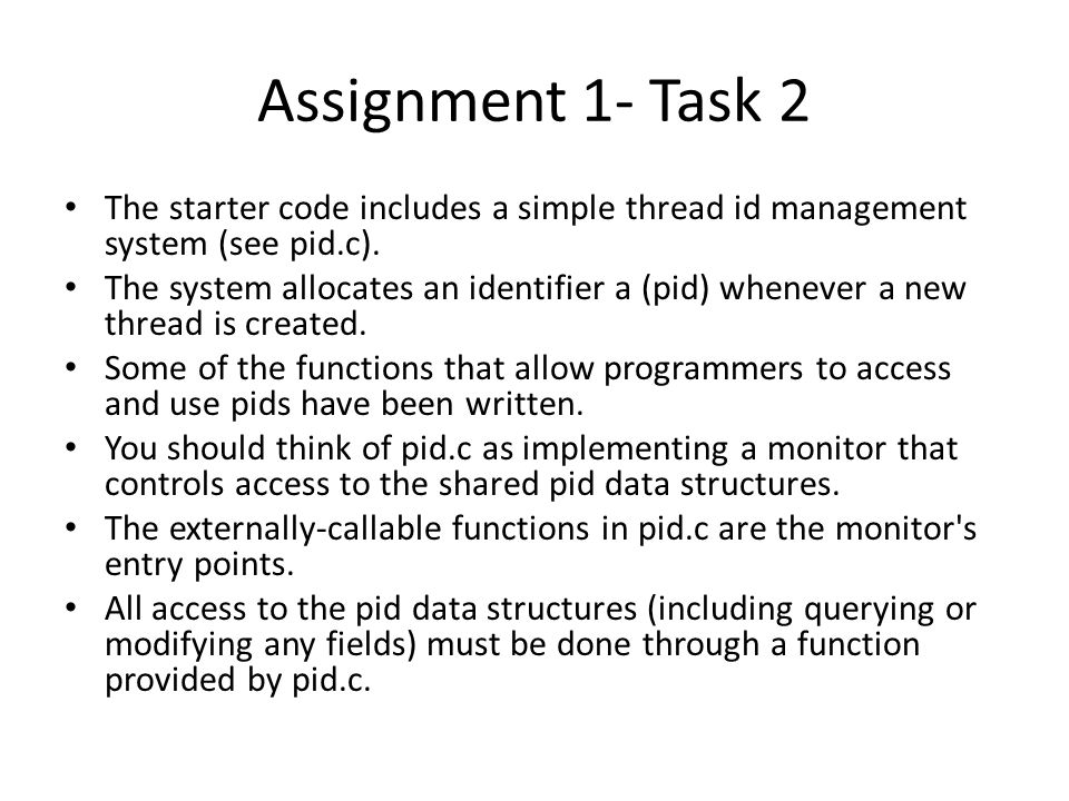 Assignment 1- Task 2 The starter code includes a simple thread id management system (see pid.c).