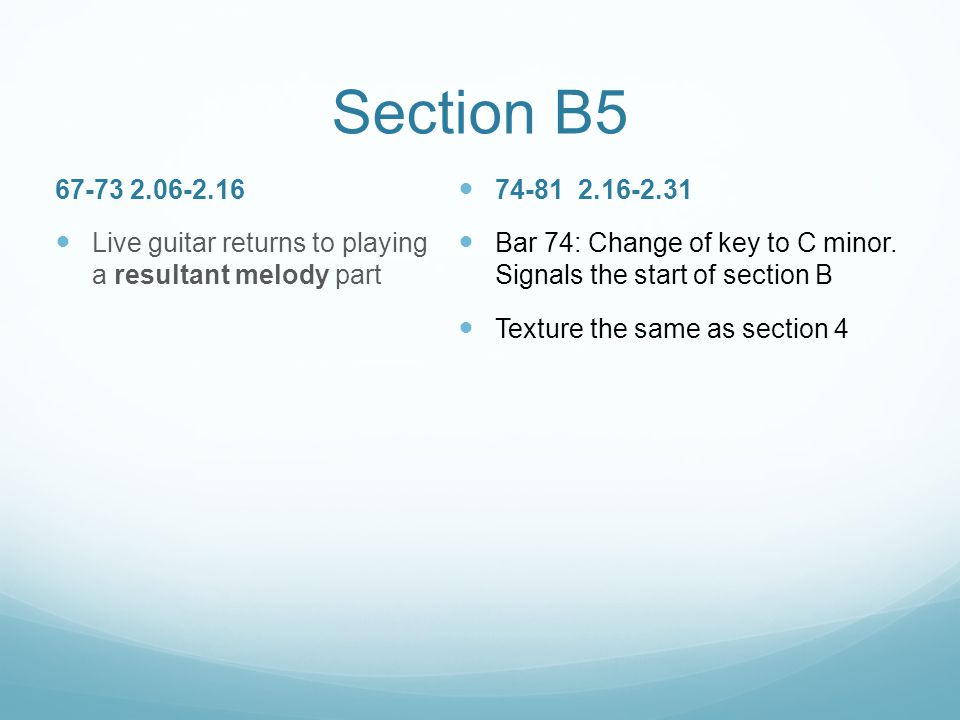Section B5 67-73 2.06-2.16. Live guitar returns to playing a resultant melody part. 74-81 2.16-2.31.
