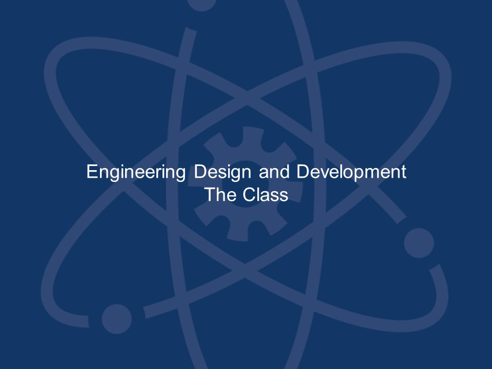 Engineering Design and Development The Class