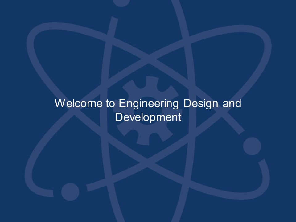 Welcome to Engineering Design and Development