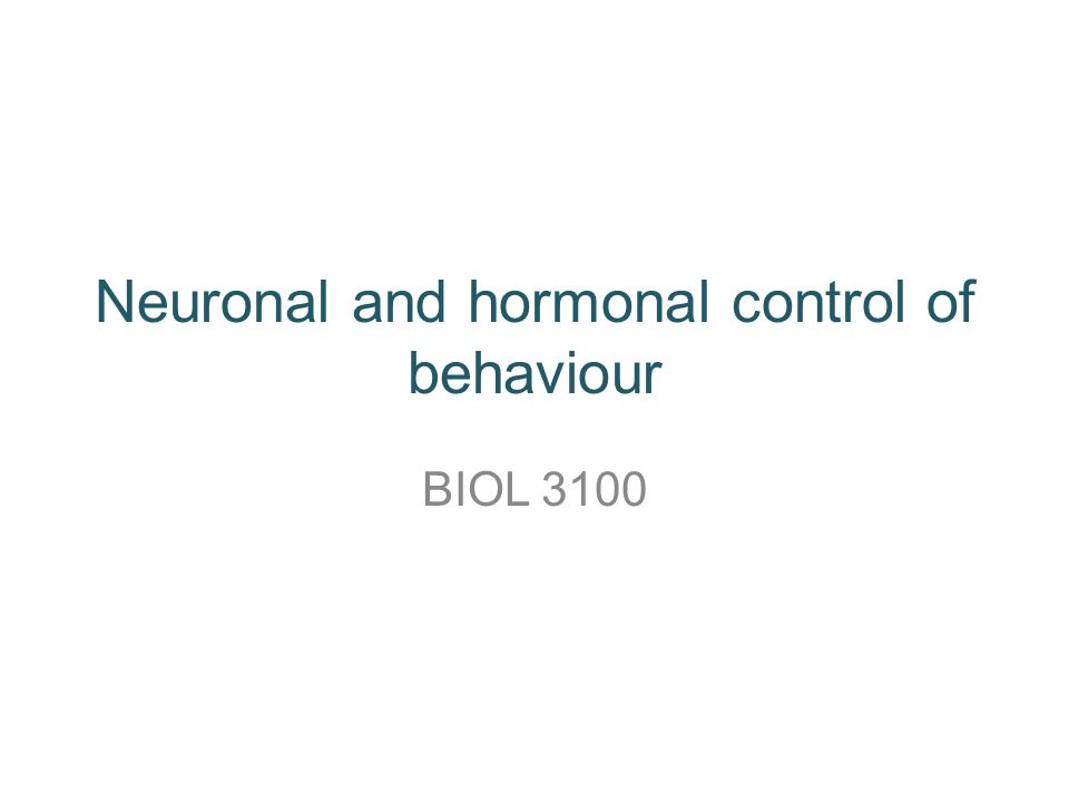 Neuronal and hormonal control of behaviour