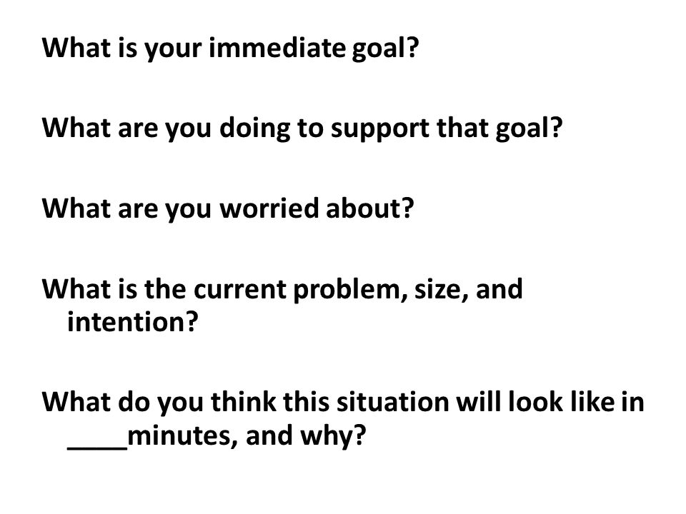 What is your immediate goal. What are you doing to support that goal