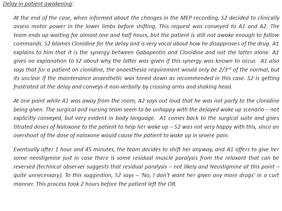 Delay in patient awakening: At the end of the case, when informed about the changes in the MEP recording, S2 decided to clinically assess motor power in the lower limbs before shifting.