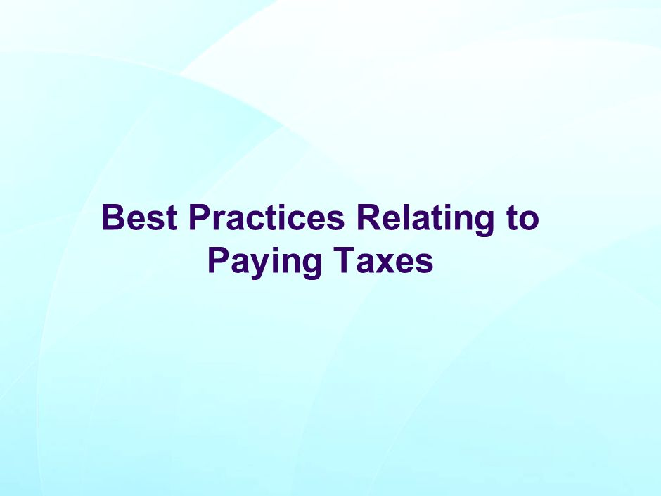 Best Practices Relating to Paying Taxes