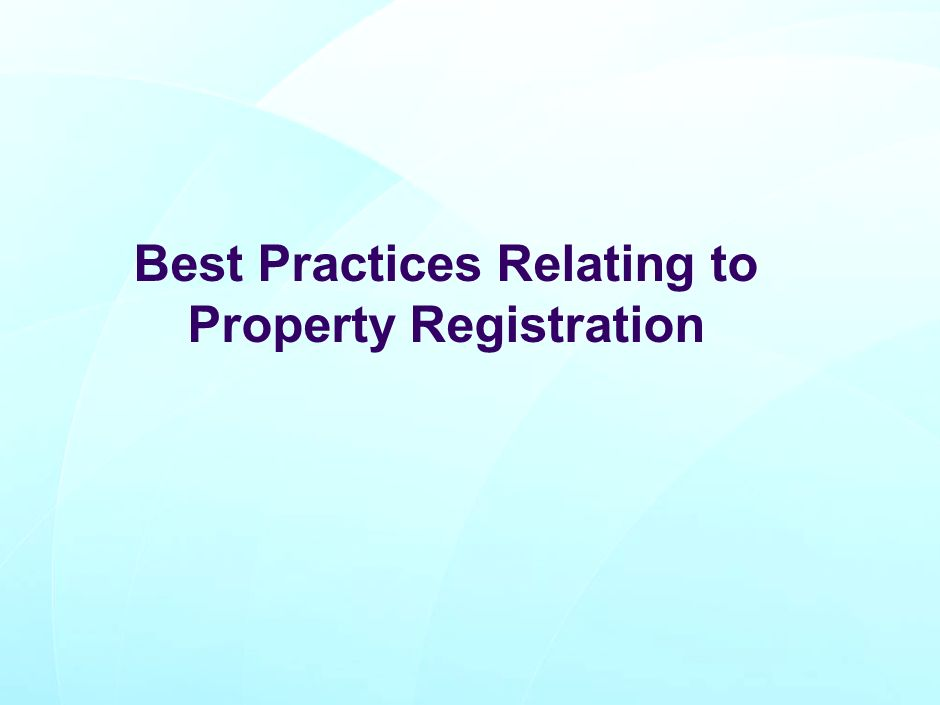 Best Practices Relating to Property Registration