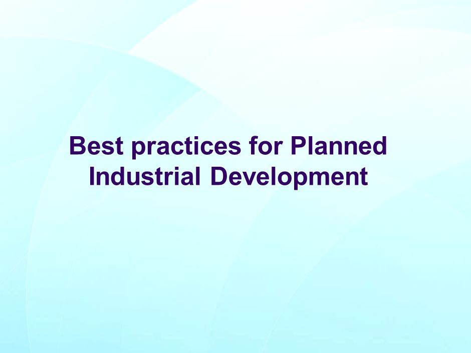 Best practices for Planned Industrial Development
