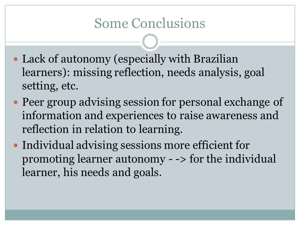 Some Conclusions Lack of autonomy (especially with Brazilian learners): missing reflection, needs analysis, goal setting, etc.